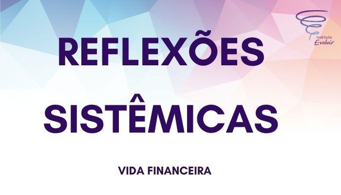 Reflexões Sistêmicas - Vida financeira